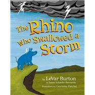 The Rhino Who Swallowed a Storm by Burton, Levar; Bernardo, Susan Schaefer; Fletcher, Courtenay, 9780990539506