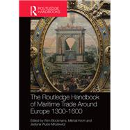 The Routledge Handbook of Maritime Trade around Europe 1300-1600: Commercial Networks and Urban Autonomy by Blockmans; Wim, 9781138899506