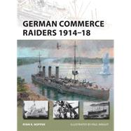 German Commerce Raiders 1914–18 by Noppen, Ryan K.; Wright, Paul, 9781472809506