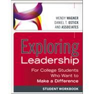 Exploring Leadership For College Students Who Want to Make a Difference, Student Workbook by Wagner, Wendy; Ostick, Daniel T., 9781118399507