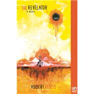 The Revelator A Novel by Kloss, Robert; Kish, Matt, 9781939419507