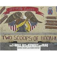 Two Scoops of Hooah!: The T-Wall Art of Kuwait and Iraq by Hauer, George; Whitney, Robin; Wiley, Craig N. (CON); Kimble, Warren, 9780764349508