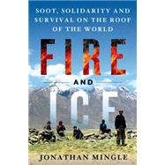 Fire and Ice: Soot, Solidarity, and Survival on the Roof of the World by Mingle, Jonathan, 9781250029508