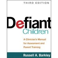 Defiant Children, Third Edition A Clinician's Manual for Assessment and Parent Training by Barkley, Russell A., 9781462509508