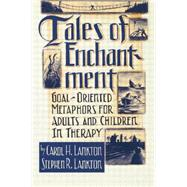 Tales Of Enchantment: Goal-Oriented Metaphors For Adults And Children In Therapy by Lankton,Carol H., 9781138009509