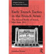 Early Trench Tactics in the French Army: The Second Battle of Artois, May-June 1915 by Krause,Jonathan, 9781138249509