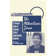 The Attention Zone: A Parent's Guide To Attention Deficit/Hyperactivity by Cohen,Michael, 9781138869509
