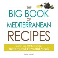 The Big Book of Mediterranean Recipes by Minaki, Peter, 9781440579509