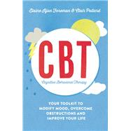 Cognitive Behavioural Therapy (CBT) Your Toolkit to Modify Mood, Overcome Obstructions and Improve Your Life by Iljon Foreman, Elaine; Pollard, Clair, 9781848319509