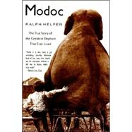 Modoc : The True Story of the Greatest Elephant That Ever Lived by Helfer, Ralph D., 9780060929510