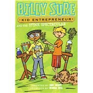 Billy Sure, Kid Entrepreneur and the Stink Spectacular by Sharpe, Luke; Ross, Graham, 9781481439510