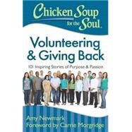Chicken Soup for the Soul: Volunteering & Giving Back 101 Inspiring Stories about Purpose and Passion by Newmark, Amy, 9781611599510