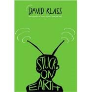 Stuck on Earth by Klass, David, 9780374399511