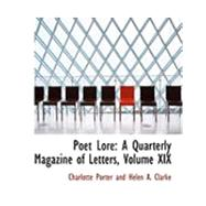 Poet Lore Vol. 19 : A Quarterly Magazine of Letters by Porter, Charlotte; Clarke, Helen A., 9780554889511