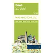 Fodor's 2016 25 Best Washington, D.C. by Case, Mary; Walker, Bruce; Cordell, Matthew (CON), 9781101879511