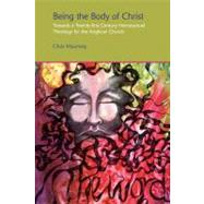Being the Body of Christ: Towards a Twenty-First Century Homosexual Theology for the Anglican Church by Mounsey; Chris, 9781845539511