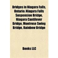 Bridges in Niagara Falls, Ontario : Niagara Falls Suspension Bridge, Niagara Cantilever Bridge, Montrose Swing Bridge, Rainbow Bridge by , 9781155329512
