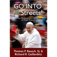 Go into the Streets by Rausch, Thomas P.; Gaillardetz, Richard R., 9780809149513