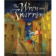 The Wren and the Sparrow by Lewis, J. Patrick; Nayberg, Yevgenia, 9781467719513