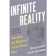 Infinite Reality : Avatars, Eternal Life, Universal Consciousness, and the Dawn of the Virtual Age by Blascovich, Jim; Bailenson, Jeremy, 9780061809514