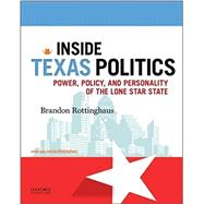 Inside Texas Politics Power, Policy, and Personality of the Lone Star State by Rottinghaus, Brandon, 9780190299514