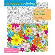 Zendoodle Coloring: Tranquil Gardens Floral Beauty to Color and Display by Corley, Nikolett, 9781250109514