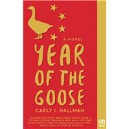 Year of the Goose A Novel by Hallman, Carly J., 9781939419514