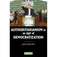 Authoritarianism in an Age of Democratization by Jason Brownlee, 9780521869515