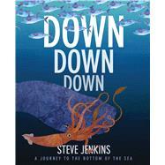 Down, Down, Down by Jenkins, Steve; Jenkins, Steve, 9780544709515