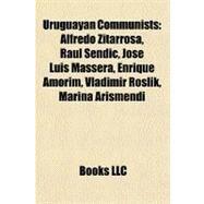 Uruguayan Communists : Alfredo Zitarrosa, Raúl Sendic, José Luis Massera, Enrique Amorim, Vladimir Roslik, Marina Arismendi by , 9781156909515