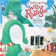 A Day with Wilbur Robinson by Joyce, William; Joyce, William, 9781481489515