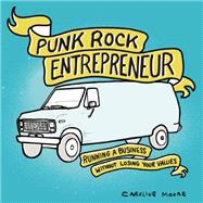 Punk Rock Entrepreneur Running a Business without Losing Your Values by Moore, Caroline, 9781621069515