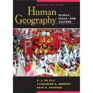 Human Geography: People, Place, and Culture, 8th Edition by H. J. de Blij (Michigan State Univ.); Alexander B. Murphy (Univ. of Oregon); Erin Fouberg (South Dakota State Univ.), 9780471679516