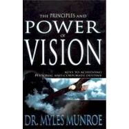 The Principles and Power of Vision by Munroe, Myles, 9780883689516
