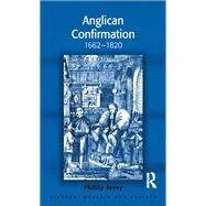 Anglican Confirmation: 1662-1820 by Tovey,Phillip, 9781138249516
