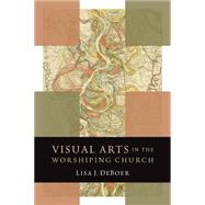 Visual Arts in the Worshiping Church by Deboer, Lisa J.; Wolterstorff, Nicholas, 9780802869517