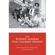 The School Leaders Our Children Deserve by Theoharis, George, 9780807749517
