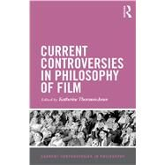 Current Controversies in Philosophy of Film by Thomson-Jones; Katherine, 9781138789517
