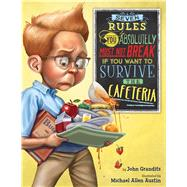 Seven Rules You Absolutely Must Not Break If You Want to Survive the Cafeteria by Grandits, John; Austin, Michael Allen, 9780544699519