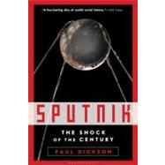 Sputnik The Shock of the Century by Dickson, Paul, 9780802779519