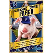 Slouching Toward Fargo: A Two-year Saga of Sinners and St. Paul Saints at the Bottom of the Bush Leagues With Bill Murray, Darryl Strawberry, Dakota Sadie and Me by Karlen, Neal, 9780873519519