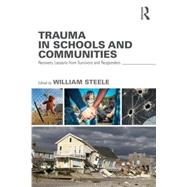 Trauma in Schools and Communities: Recovery Lessons from Survivors and Responders by Steele; William, 9781138839519