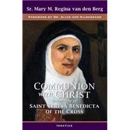 Communion With Christ According to Saint Teresa Benedicta of the Cross by Van Den Berg, M. Regina; Von Hildebrand, Alice, 9781586179519