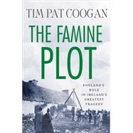 The Famine Plot England's Role in Ireland's Greatest Tragedy by Coogan, Tim Pat, 9780230109520