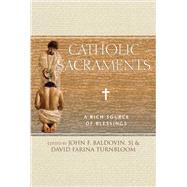 Catholic Sacraments by Baldovin, John F.; Turnbloom, David Farina, 9780809149520