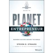 Planet Entrepreneur The World Entrepreneurship Forum's Guide to Business Success Around the World by Strauss, Steven D., 9781118789520