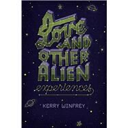 Love and Other Alien Experiences by Winfrey, Kerry, 9781250119520