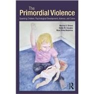 The Primordial Violence: Spanking Children, Psychological Development, Violence, and Crime by Straus; Murray A., 9781848729520