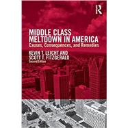 Middle Class Meltdown in America: Causes, Consequences, and Remedies by Leicht; Kevin T, 9780415709521