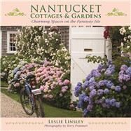Nantucket Cottages and Gardens by Linsley, Leslie; Pommett, Terry, 9781510719521